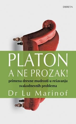 Platon, a ne prozak! Primena drevne mudrosti u rešavanju svakodnevnih problema